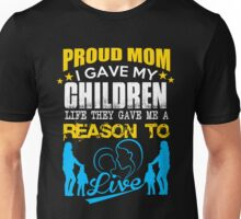 Mom - Proud Mom I Gave My Children Life They Gave Me A Reason To Live Women Gift For Mum T-shirts Unisex T-Shirt