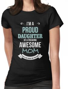 Mom - I'm A Proud Daughter Of A Freaking Awesome Mom Women Gift For Mum T-shirts Womens Fitted T-Shirt