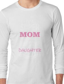 Mom - I'm Super Mom Of Freaking Awesome Daughter Women Gift For Mum T-shirts Long Sleeve T-Shirt