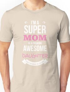 Mom - I'm Super Mom Of Freaking Awesome Daughter Women Gift For Mum T-shirts Unisex T-Shirt