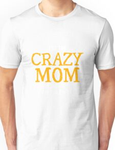 Mom - I'm The Crazy Mom Everyone Warned You About Women Gift For Mum T-shirts Unisex T-Shirt