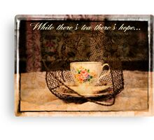 'While There's Tea there's hope' typography on vintage tea cup and saucer photograph Canvas Print