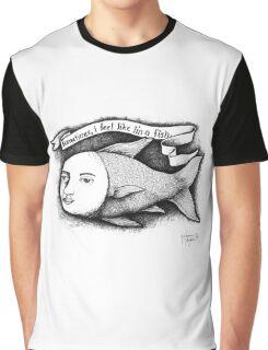 Sometimes, I feel like I'm a fish. Graphic T-Shirt