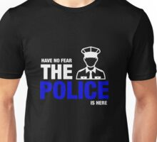 Have No Fear The Police Is Here Unisex T-Shirt