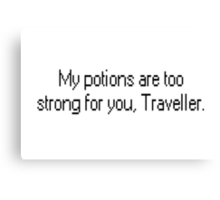 My potions are too strong for you, traveller.  Canvas Print