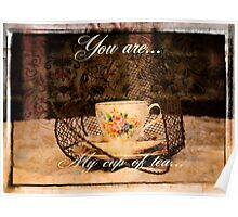 'You are my Cup of Tea' typography on vintage tea cup and saucer photograph Poster