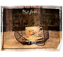 'But First Tea' typography on vintage tea cup and saucer photograph Poster