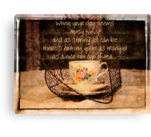 'When your day seems Topsy Turvy...' typography on vintage tea cup and saucer photograph Canvas Print