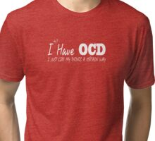 I Have OCD Tri-blend T-Shirt