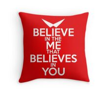BELIEVE IN THE ME THAT BELIEVES IN YOU Throw Pillow