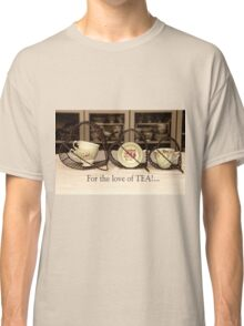 'For the love of Tea!' typography on vintage tea cup and saucer photograph Classic T-Shirt
