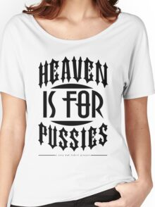 Heaven Is For Pussies Women's Relaxed Fit T-Shirt