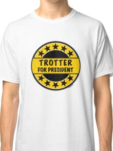 TROTTER FOR PRESIDENT Classic T-Shirt