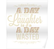A Day Without Laughter is a Day Wasted Poster