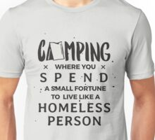 Camping spend small fortune live like homeless person funny  Unisex T-Shirt