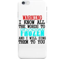 WARNING I KNOW ALL THE WORDS TO FROZEN iPhone Case/Skin