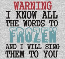 WARNING I KNOW ALL THE WORDS TO FROZEN Kids Clothes