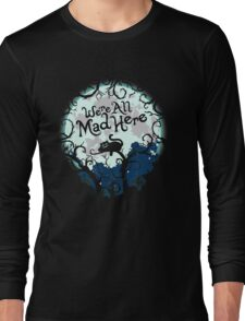 We're All Mad Here. Cheshire Cat. Alice in Wonderland. Long Sleeve T-Shirt