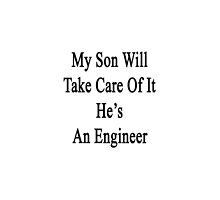 My Son Will Take Care Of It He's An Engineer  by supernova23