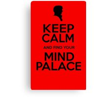 KEEP CALM AND FIND YOU MIND PALACE Canvas Print