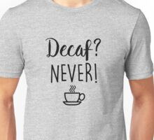Gilmore Girls - Decaf? Never!  Unisex T-Shirt