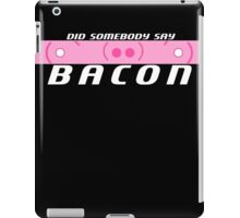 Did Somebody Say Bacon? iPad Case/Skin