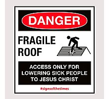 Fragile Roof for Jesus - Christian Sign from #SignsoftheTimes Series Photographic Print