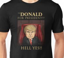 The Donald for President -Hell Yes ! Unisex T-Shirt