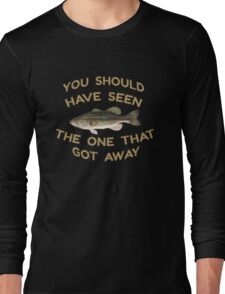 Should Have Seen The One That Got Away Long Sleeve T-Shirt