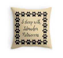 I Sleep with Labrador Retrievers Throw Pillow