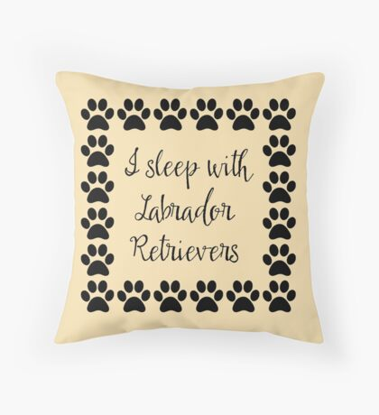 I Sleep with Labrador Retrievers Throw Pillow