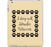 I Sleep with Labrador Retrievers iPad Case/Skin