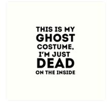 This is my ghost costume- I'm just dead on the inside Art Print