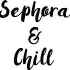 Sephora & Chill by kjanedesigns