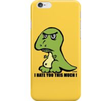 Funny T-rex. I hate you this much! iPhone Case/Skin