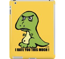 Funny T-rex. I hate you this much! iPad Case/Skin