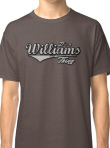 It's a Williams thing Family Name T-Shirt Classic T-Shirt