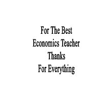 For The Best Economics Teacher Thanks For Everything  by supernova23