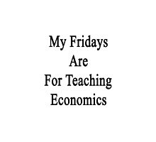 My Fridays Are For Teaching Economics  by supernova23