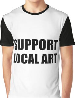 Support Local Art Graphic T-Shirt