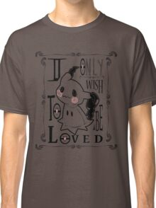 Only want to be loved Classic T-Shirt