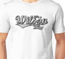 It's A Wilson Thing Family Name T-Shirt Unisex T-Shirt