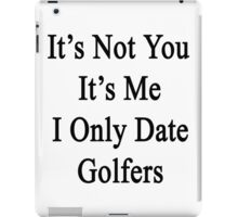 It's Not You It's Me I Only Date Golfers  iPad Case/Skin