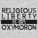 Religious Liberty is an Oxymoron by nealcampbell