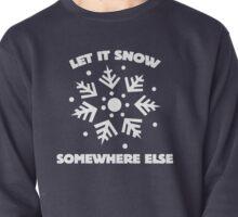 Let it snow somewhere else Pullover
