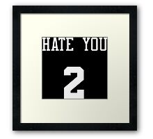 hate you 2 Framed Print