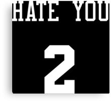 hate you 2 Canvas Print