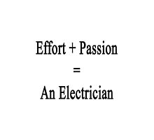 Effort + Passion = An Electrician  by supernova23