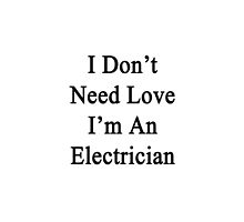 I Don't Need Love I'm An Electrician  by supernova23