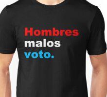 Hombres malo voto. Bad hombres vote. Unisex T-Shirt
